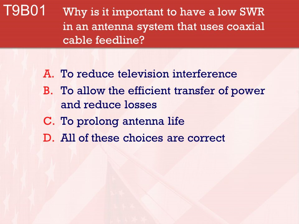 T9B01 Why is it important to have a low SWR in an antenna system that uses coaxial cable feedline.
