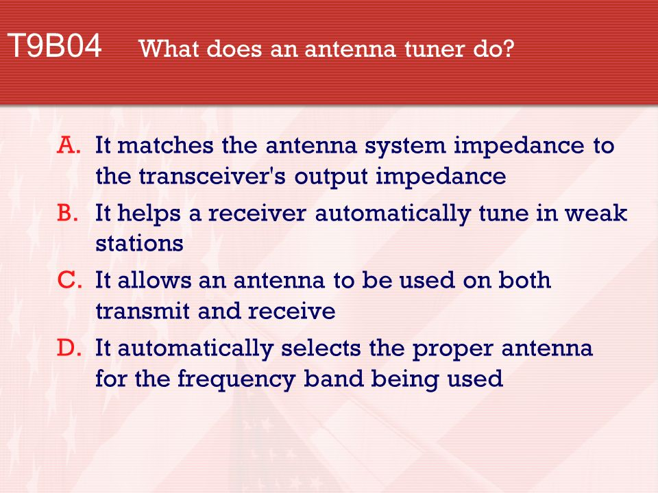 T9B04 What does an antenna tuner do.
