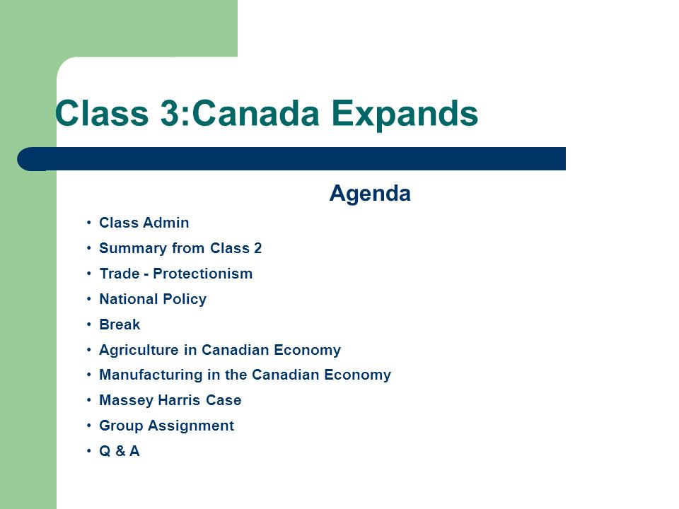 Class 3:Canada Expands Agenda Class Admin Summary from Class 2 Trade - Protectionism National Policy Break Agriculture in Canadian Economy Manufacturi