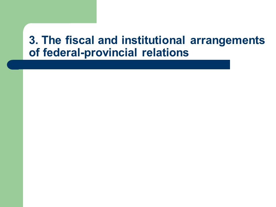 3. The fiscal and institutional arrangements of federal-provincial relations