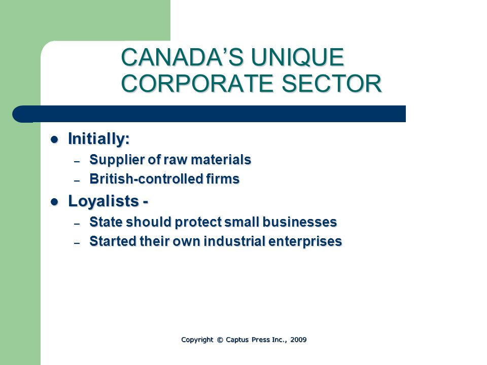 CANADAS UNIQUE CORPORATE SECTOR Initially: Initially: – Supplier of raw materials – British-controlled firms Loyalists - Loyalists - – State should pr