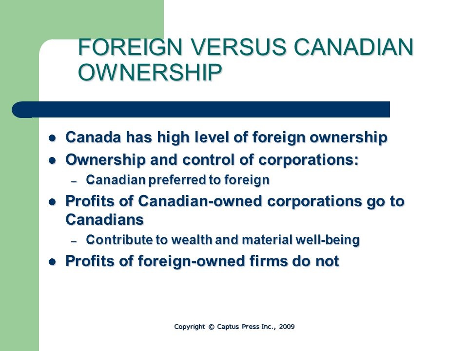 FOREIGN VERSUS CANADIAN OWNERSHIP Canada has high level of foreign ownership Canada has high level of foreign ownership Ownership and control of corpo