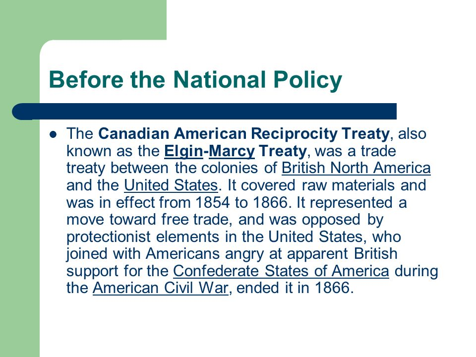Before the National Policy The Canadian American Reciprocity Treaty, also known as the Elgin-Marcy Treaty, was a trade treaty between the colonies of