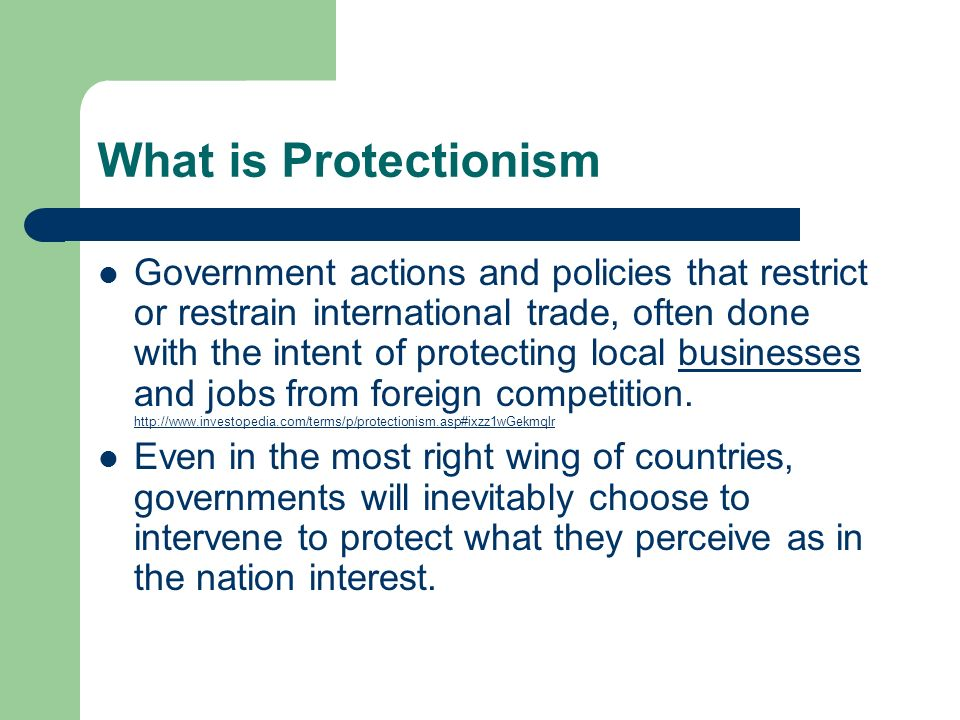 What is Protectionism Government actions and policies that restrict or restrain international trade, often done with the intent of protecting local bu