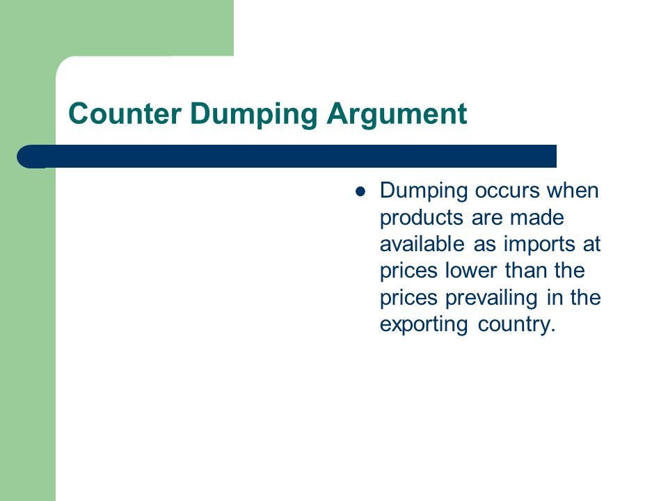 Counter Dumping Argument Dumping occurs when products are made available as imports at prices lower than the prices prevailing in the exporting countr