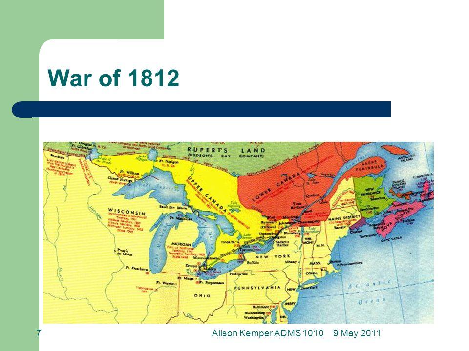 War of 1812 9 May 20117Alison Kemper ADMS 1010