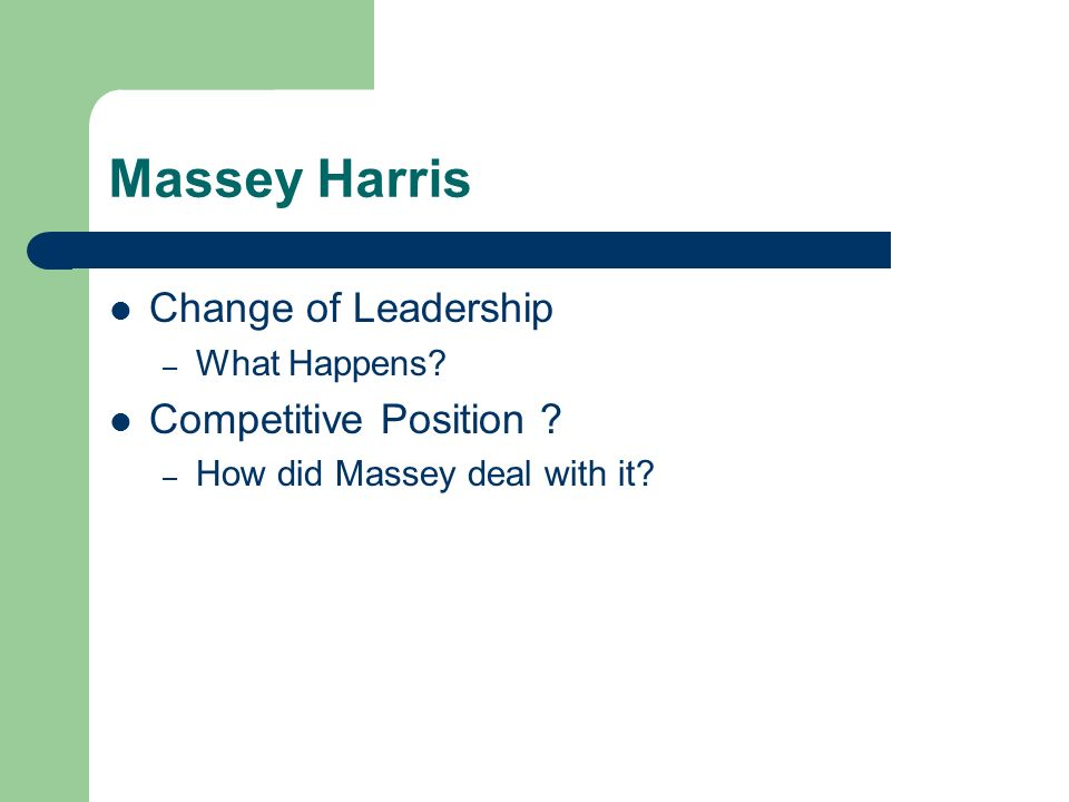 Massey Harris Change of Leadership – What Happens? Competitive Position ? – How did Massey deal with it?