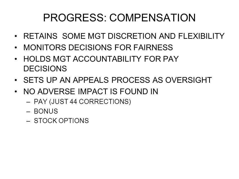 PROGRESS: COMPENSATION RETAINS SOME MGT DISCRETION AND FLEXIBILITY MONITORS DECISIONS FOR FAIRNESS HOLDS MGT ACCOUNTABILITY FOR PAY DECISIONS SETS UP