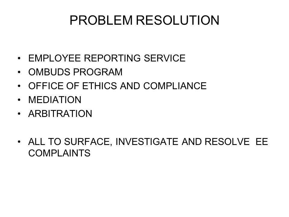 PROBLEM RESOLUTION EMPLOYEE REPORTING SERVICE OMBUDS PROGRAM OFFICE OF ETHICS AND COMPLIANCE MEDIATION ARBITRATION ALL TO SURFACE, INVESTIGATE AND RES