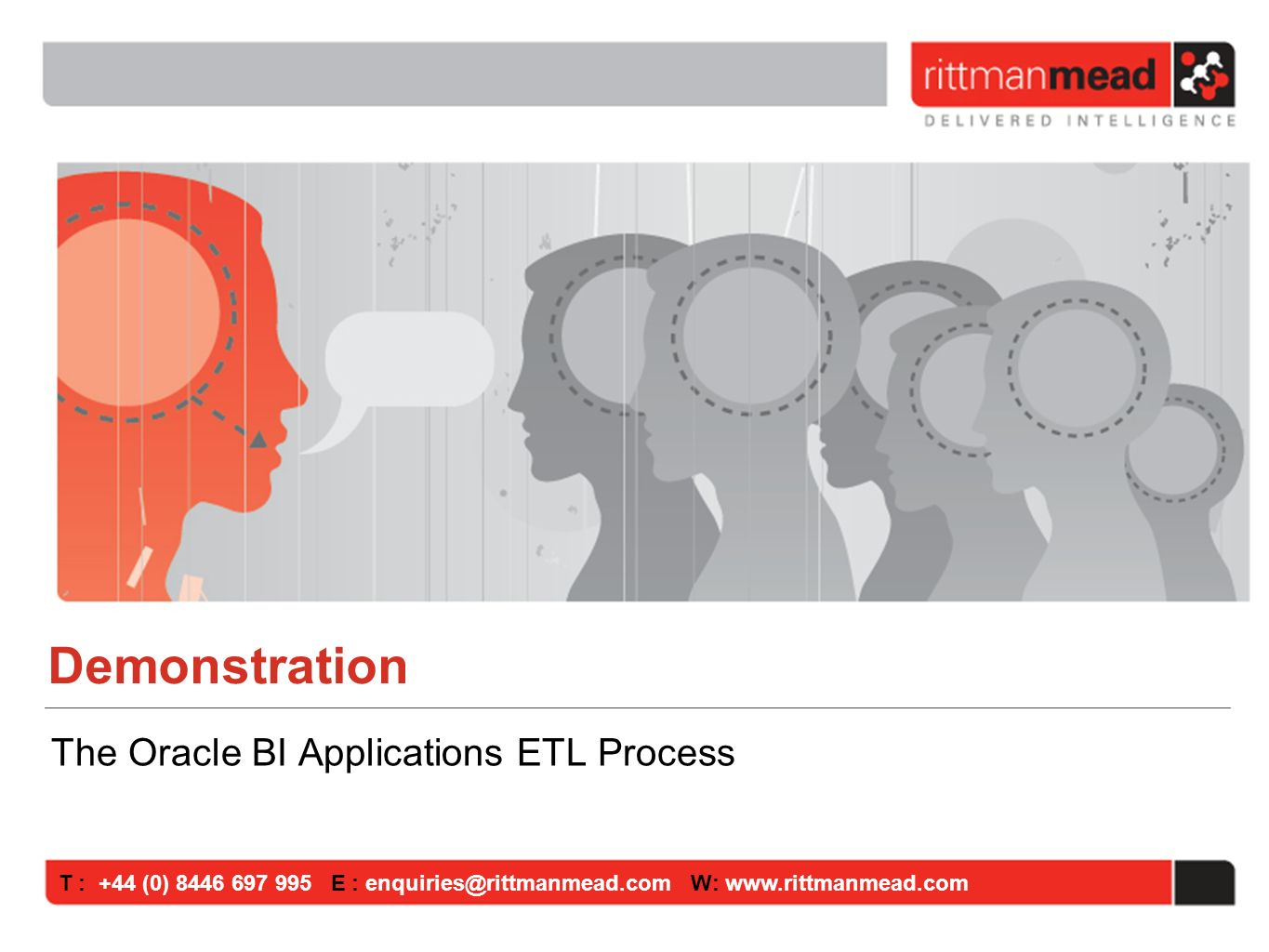 T : +44 (0) E : W:   Demonstration The Oracle BI Applications ETL Process