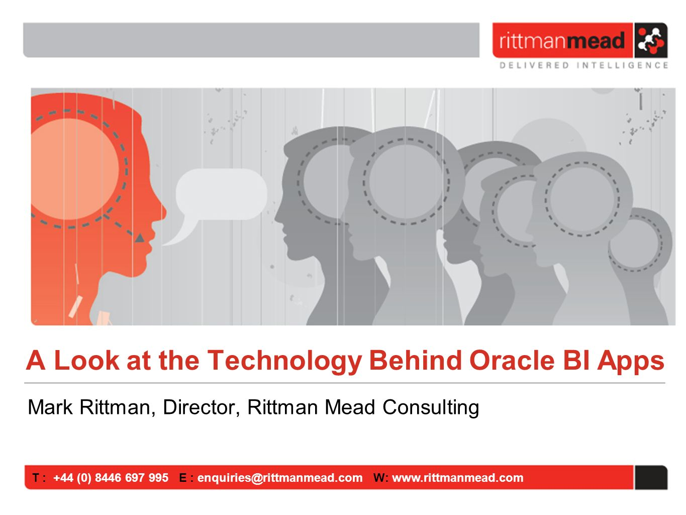 T : +44 (0) E : W:   A Look at the Technology Behind Oracle BI Apps Mark Rittman, Director, Rittman Mead Consulting