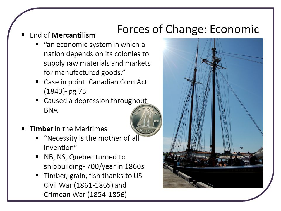 Forces of Change: Economic End of Mercantilism an economic system in which a nation depends on its colonies to supply raw materials and markets for ma