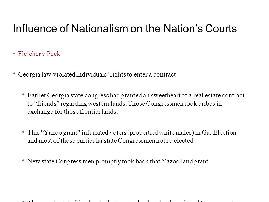 Influence of Nationalism on the Nations Courts Fletcher v Peck Georgia law violated individuals rights to enter a contract Earlier Georgia state congr