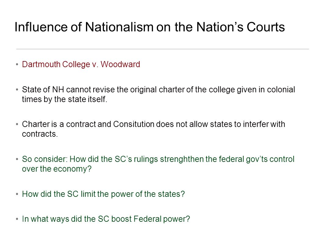 Dartmouth College v. Woodward State of NH cannot revise the original charter of the college given in colonial times by the state itself. Charter is a