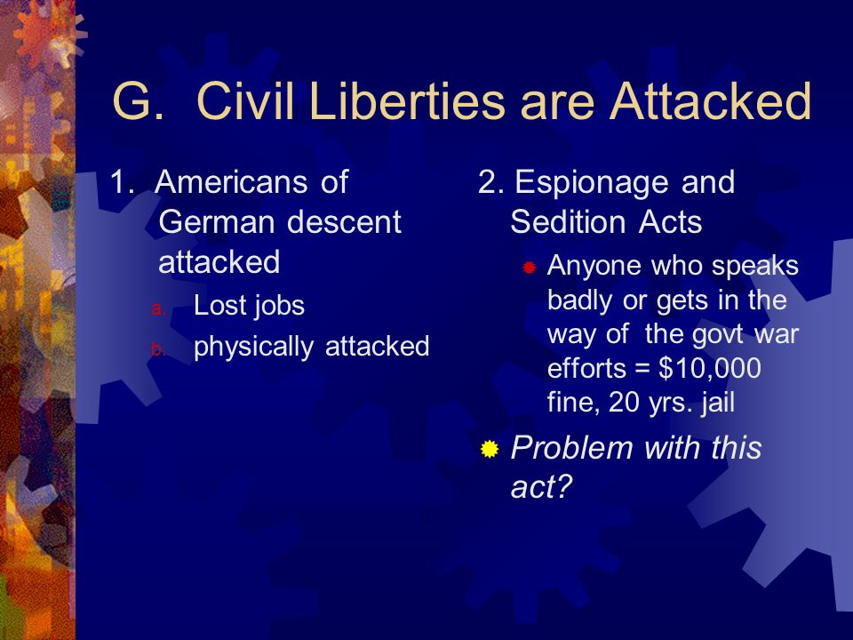 G. Civil Liberties are Attacked 1. Americans of German descent attacked a.