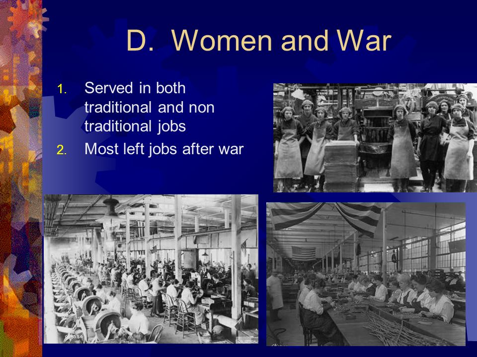 D. Women and War 1. Served in both traditional and non traditional jobs 2. Most left jobs after war
