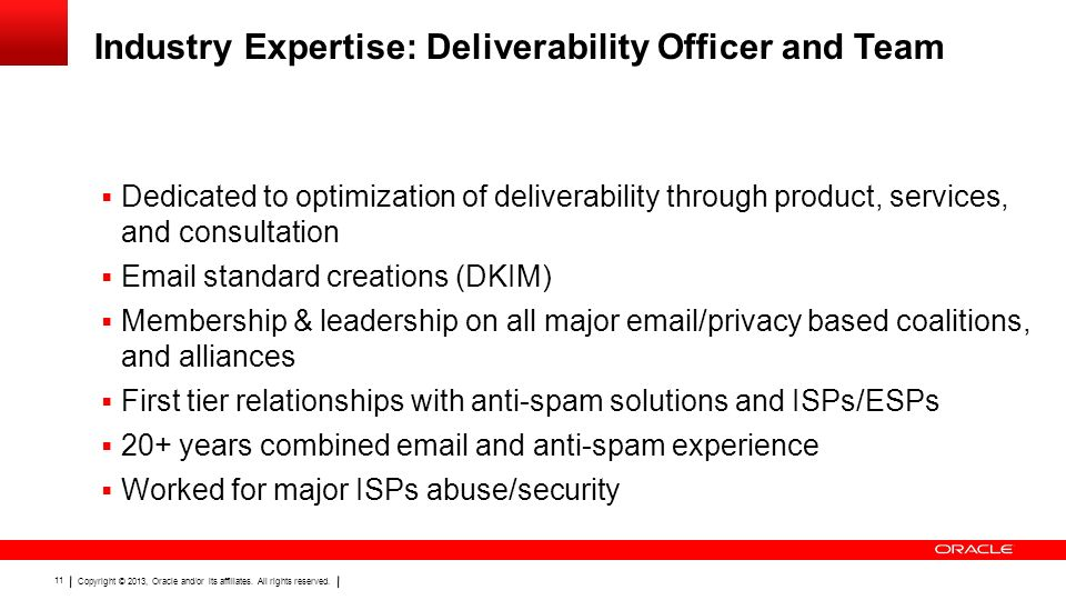 Copyright © 2013, Oracle and/or its affiliates. All rights reserved. 11 Industry Expertise: Deliverability Officer and Team Dedicated to optimization