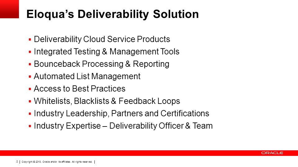 Copyright © 2013, Oracle and/or its affiliates. All rights reserved. 2 Eloquas Deliverability Solution Deliverability Cloud Service Products Integrate