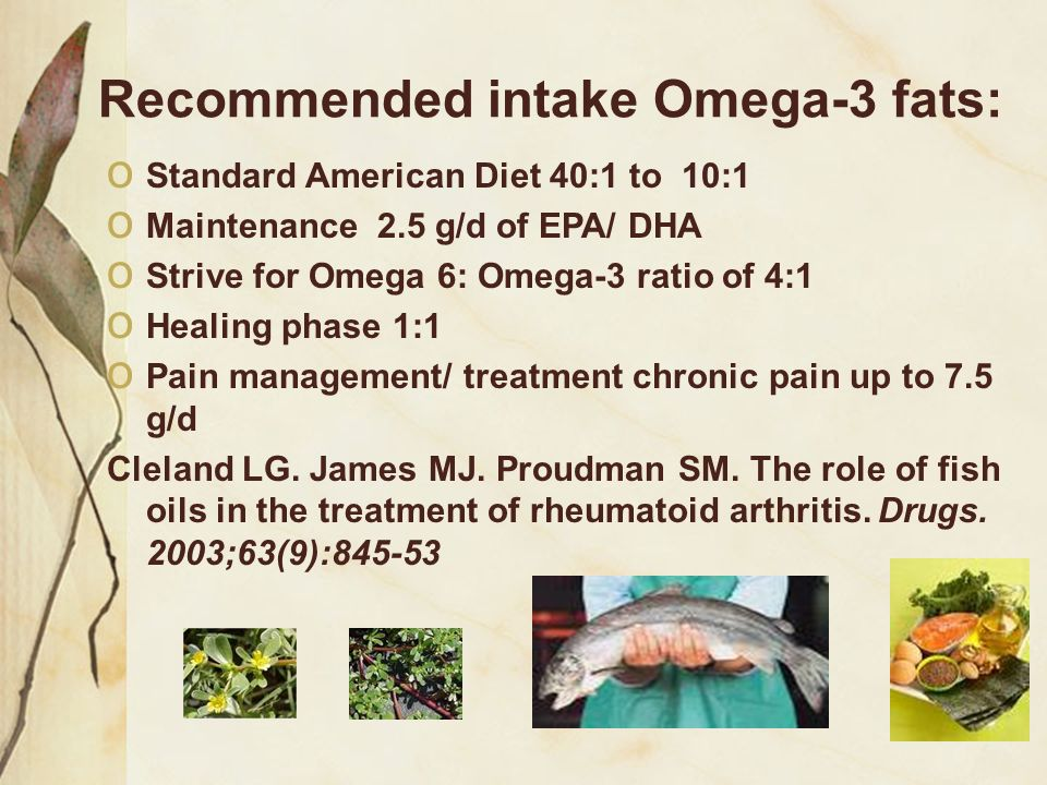 o Standard American Diet 40:1 to 10:1 o Maintenance 2.5 g/d of EPA/ DHA o Strive for Omega 6: Omega-3 ratio of 4:1 o Healing phase 1:1 o Pain manageme
