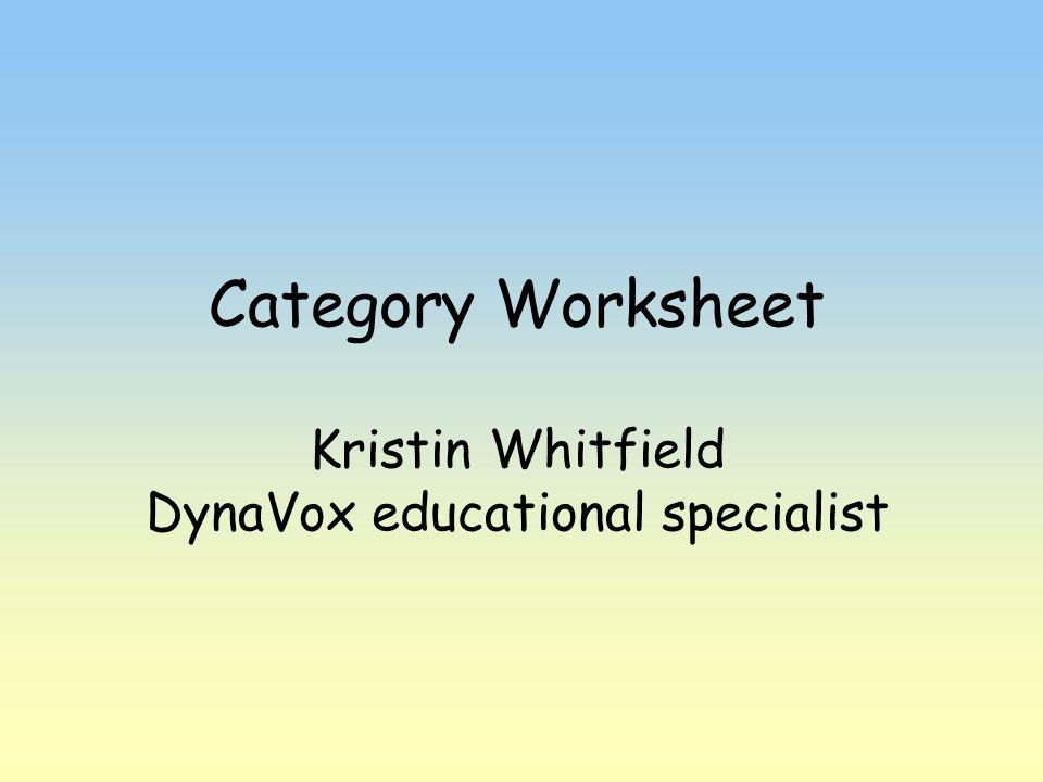 Category Worksheet Kristin Whitfield DynaVox educational specialist