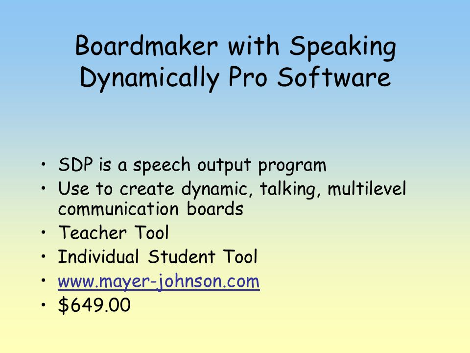 Boardmaker with Speaking Dynamically Pro Software SDP is a speech output program Use to create dynamic, talking, multilevel communication boards Teach