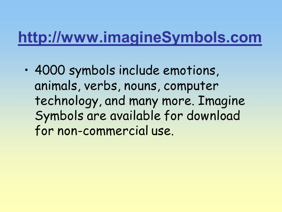 http://www.imagineSymbols.com 4000 symbols include emotions, animals, verbs, nouns, computer technology, and many more. Imagine Symbols are available
