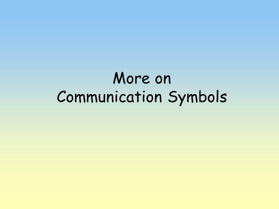 More on Communication Symbols