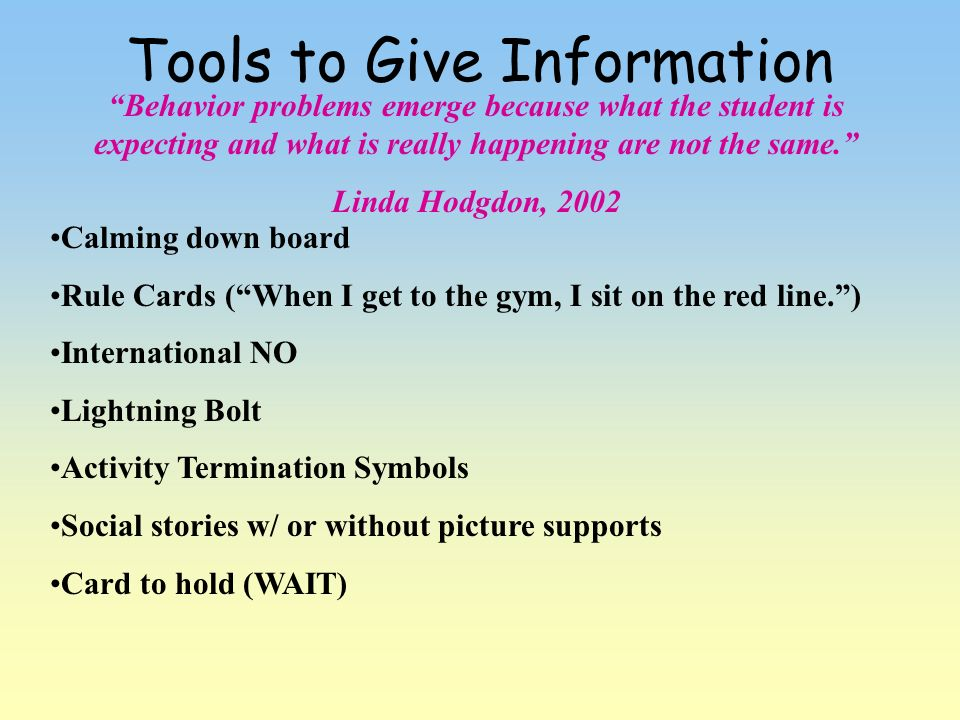 Tools to Give Information Behavior problems emerge because what the student is expecting and what is really happening are not the same. Linda Hodgdon,