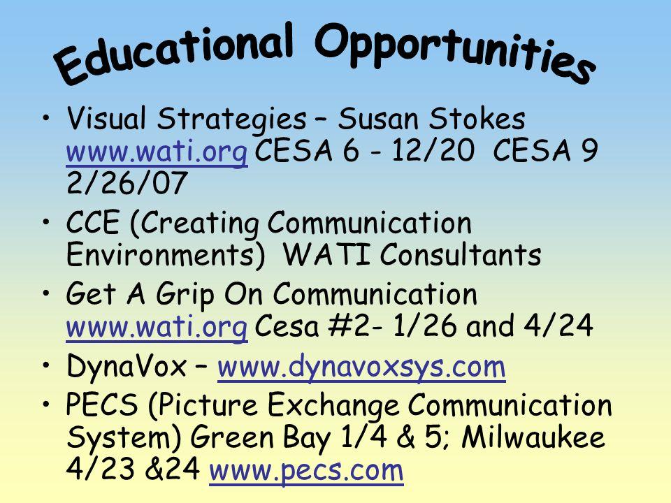 Visual Strategies – Susan Stokes www.wati.org CESA 6 - 12/20 CESA 9 2/26/07 www.wati.org CCE (Creating Communication Environments) WATI Consultants Ge