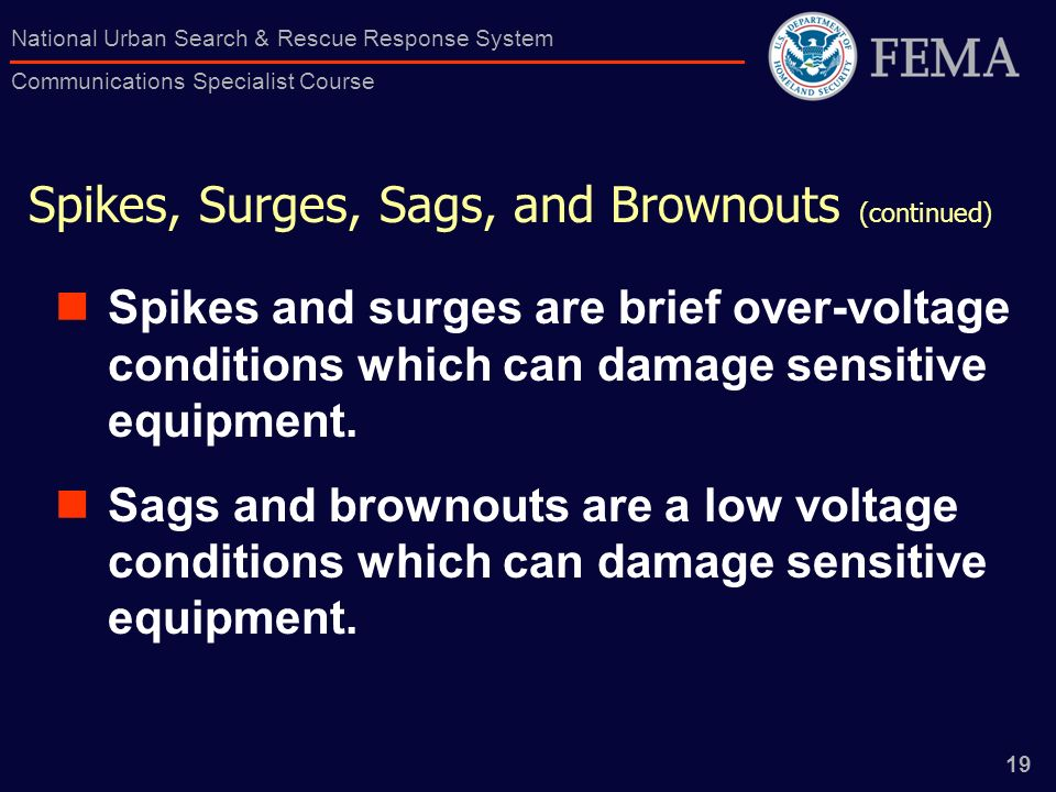19 National Urban Search & Rescue Response System Communications Specialist Course Spikes, Surges, Sags, and Brownouts (continued) Spikes and surges a
