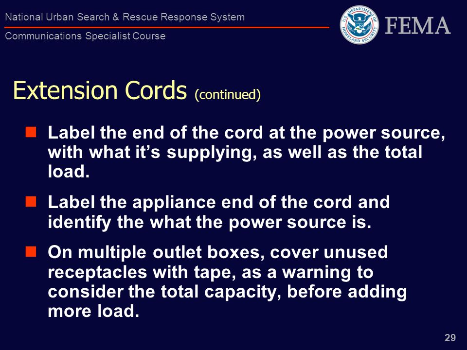 29 National Urban Search & Rescue Response System Communications Specialist Course Extension Cords (continued) Label the end of the cord at the power