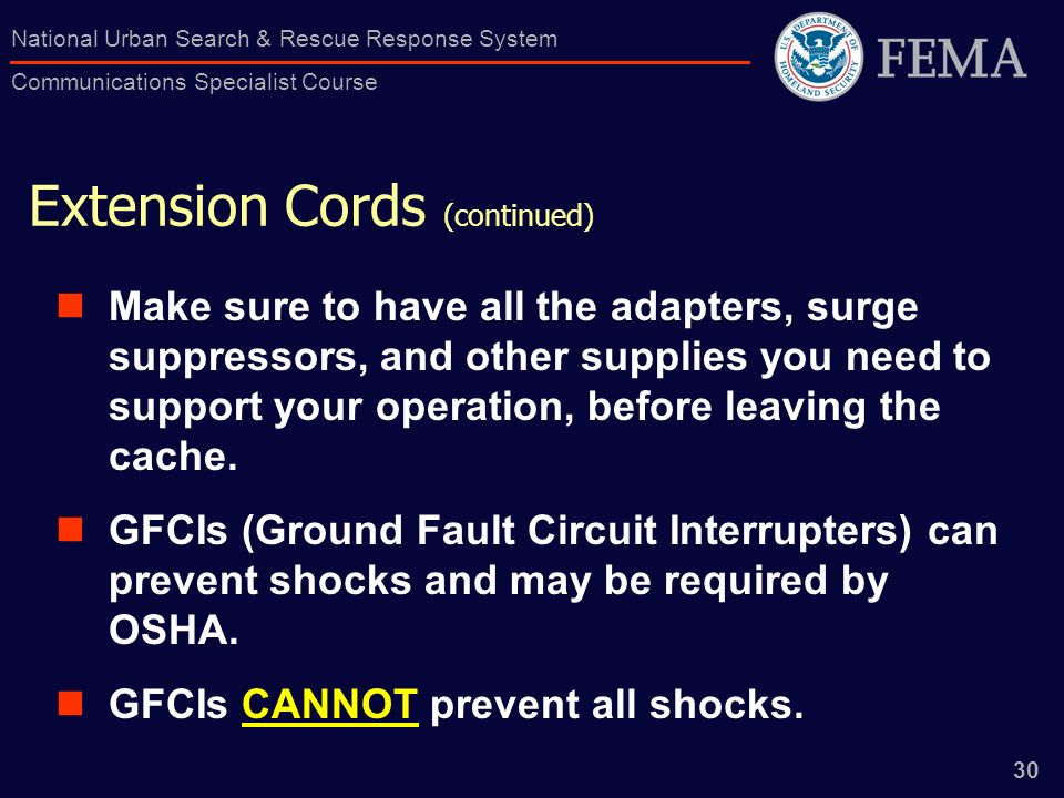 30 National Urban Search & Rescue Response System Communications Specialist Course Extension Cords (continued) Make sure to have all the adapters, sur