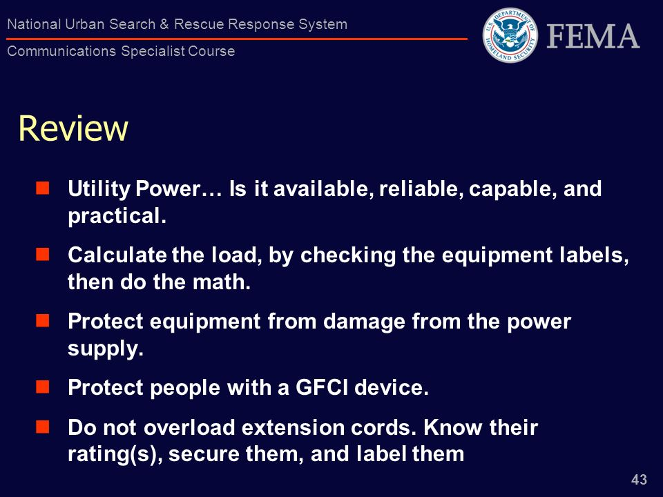 43 National Urban Search & Rescue Response System Communications Specialist Course Review Utility Power… Is it available, reliable, capable, and pract