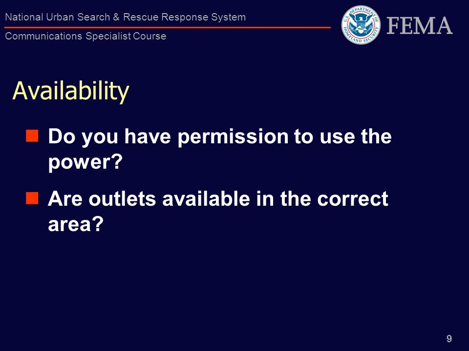 9 National Urban Search & Rescue Response System Communications Specialist Course Availability Do you have permission to use the power? Are outlets av