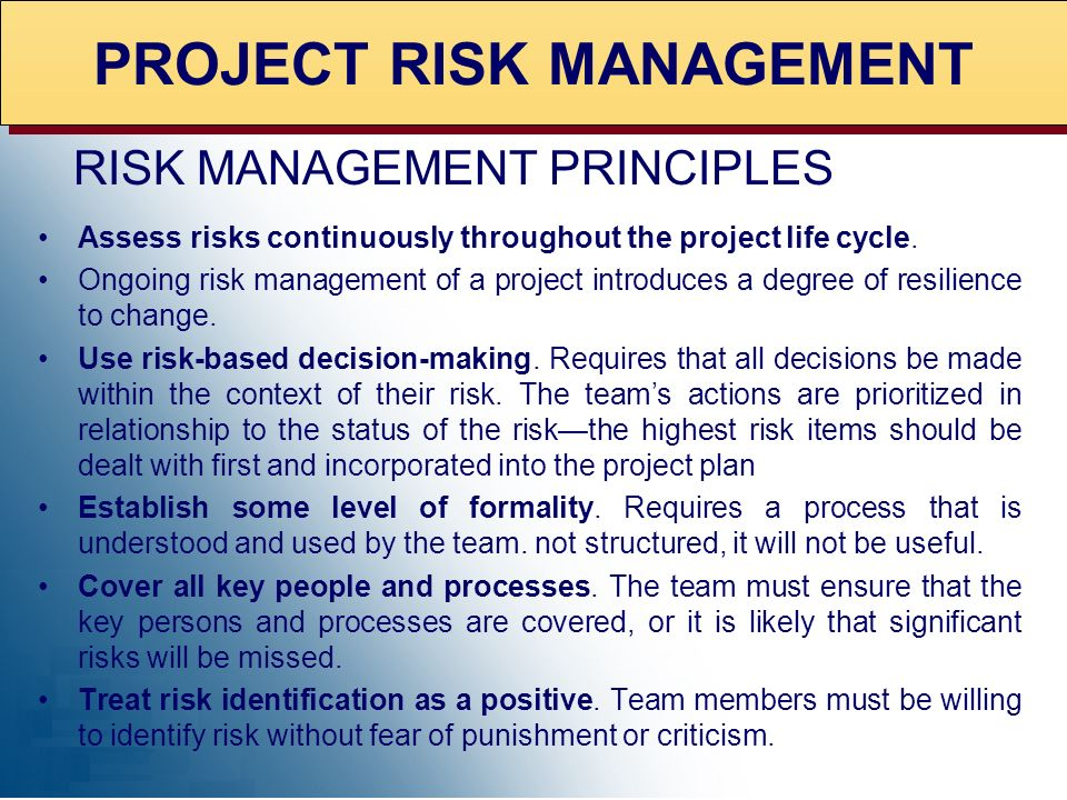 · Risk is inherent to every project. Risk is a fundamental ingredient of opportunity and is a part of every project. It is the possibility, not the ce