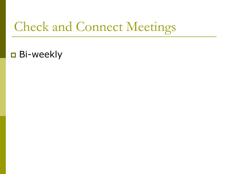 Check and Connect Meetings Bi-weekly