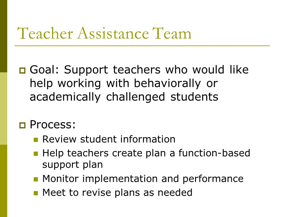Goal: Support teachers who would like help working with behaviorally or academically challenged students Process: Review student information Help teac