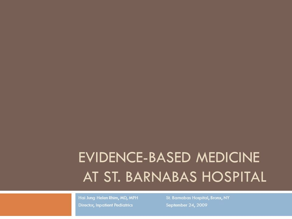 Objectives Define Evidence-Based Medicine (EBM) Discuss the need for and the benefits of EBM Present the Evidence-based Information Cycle Introduce the PICO format for clinical questions Decide what types of studies address the question Determine which studies are most valid and reliable Describe the new inpatient EBM curriculum Practice EBM format with a sample case
