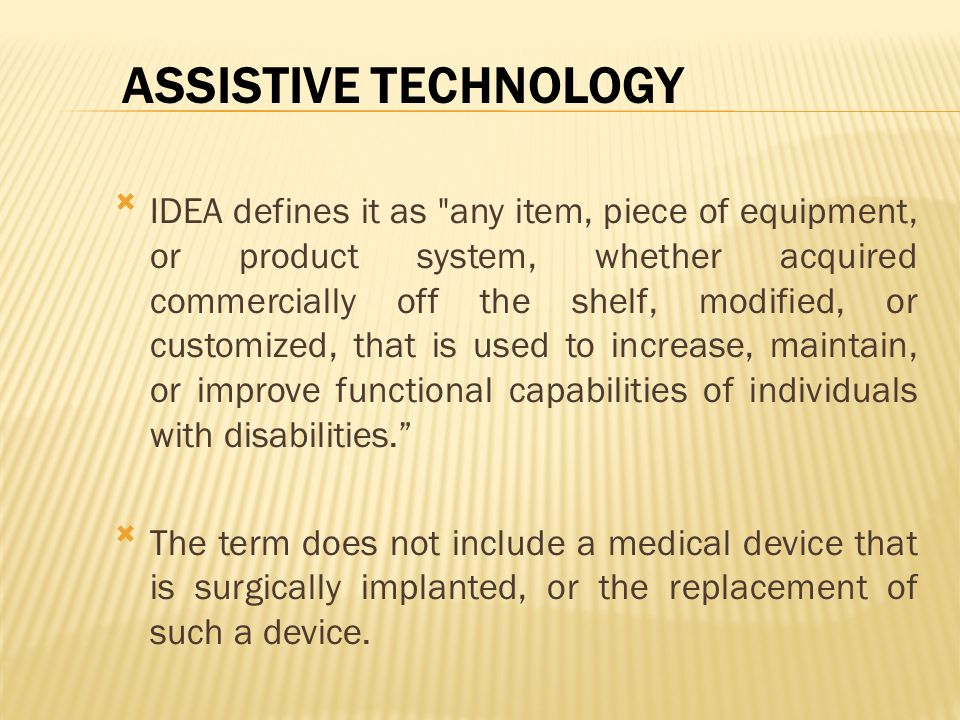 ASSISTIVE TECHNOLOGY IDEA defines it as