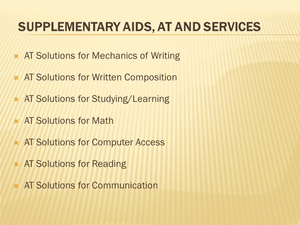 SUPPLEMENTARY AIDS, AT AND SERVICES AT Solutions for Mechanics of Writing AT Solutions for Written Composition AT Solutions for Studying/Learning AT S