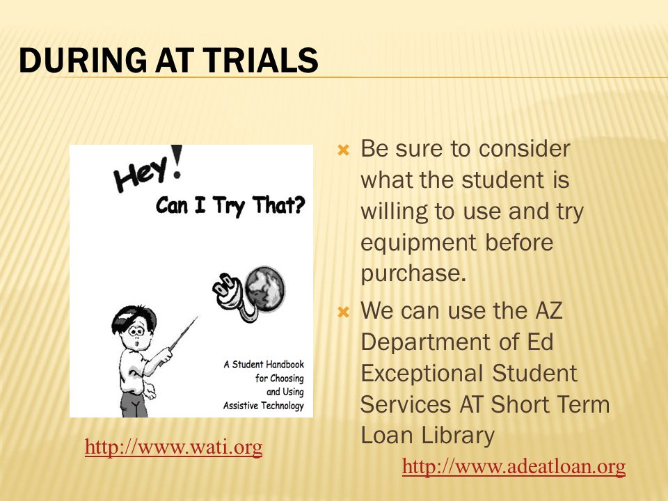 DURING AT TRIALS Be sure to consider what the student is willing to use and try equipment before purchase. We can use the AZ Department of Ed Exceptio