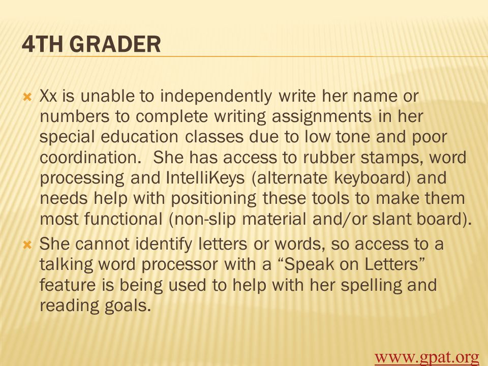 4TH GRADER Xx is unable to independently write her name or numbers to complete writing assignments in her special education classes due to low tone an