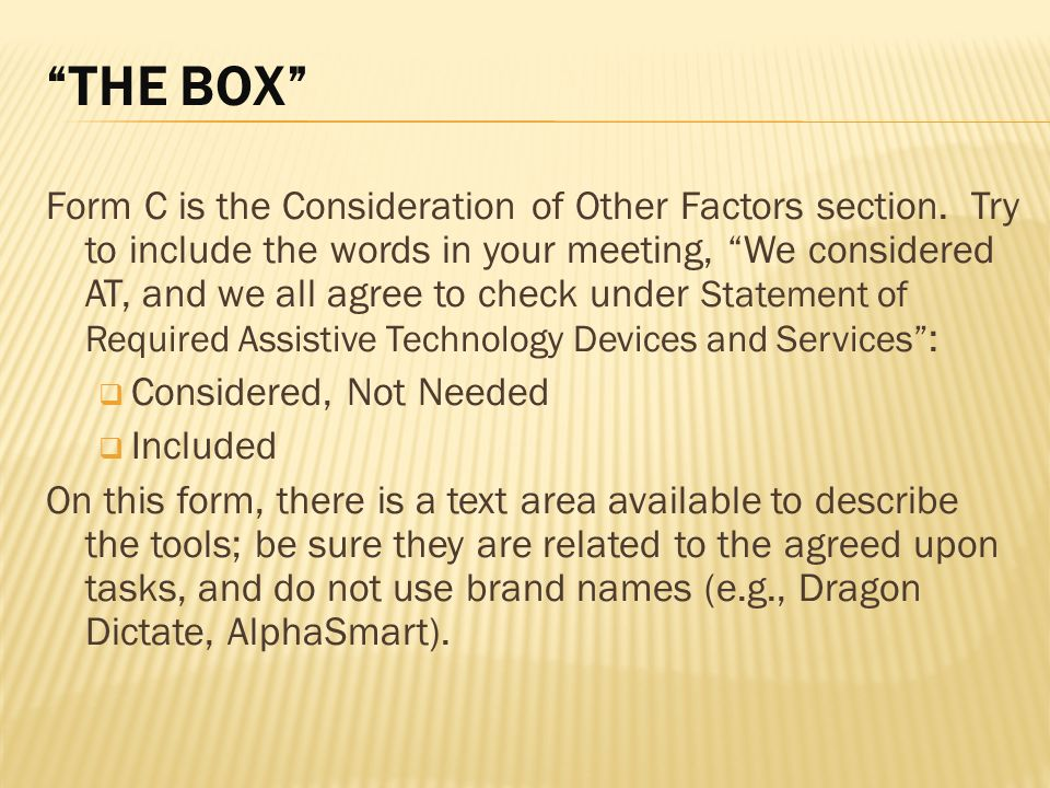 THE BOX Form C is the Consideration of Other Factors section. Try to include the words in your meeting, We considered AT, and we all agree to check un