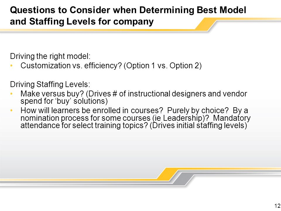 12 Questions to Consider when Determining Best Model and Staffing Levels for company Driving the right model: Customization vs.