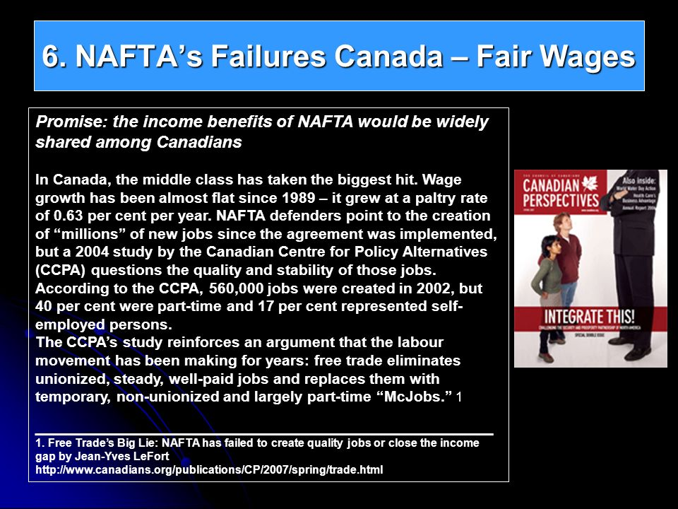 6. NAFTAs Failures Canada – Fair Wages Promise: the income benefits of NAFTA would be widely shared among Canadians In Canada, the middle class has ta