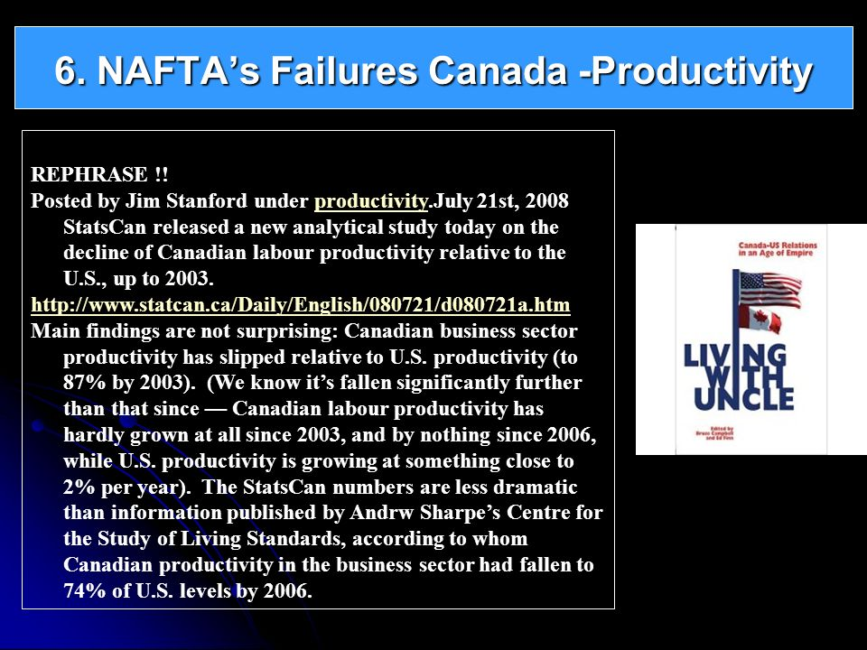 6. NAFTAs Failures Canada -Productivity REPHRASE !! Posted by Jim Stanford under productivity.July 21st, 2008 StatsCan released a new analytical study