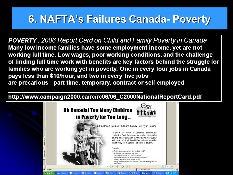 6. NAFTAs Failures Canada- Poverty POVERTY : 2006 Report Card on Child and Family Poverty in Canada Many low income families have some employment inco