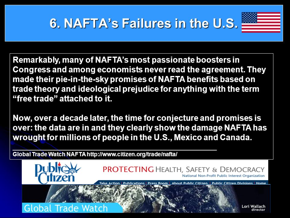 6. NAFTAs Failures in the U.S. Remarkably, many of NAFTAs most passionate boosters in Congress and among economists never read the agreement. They mad