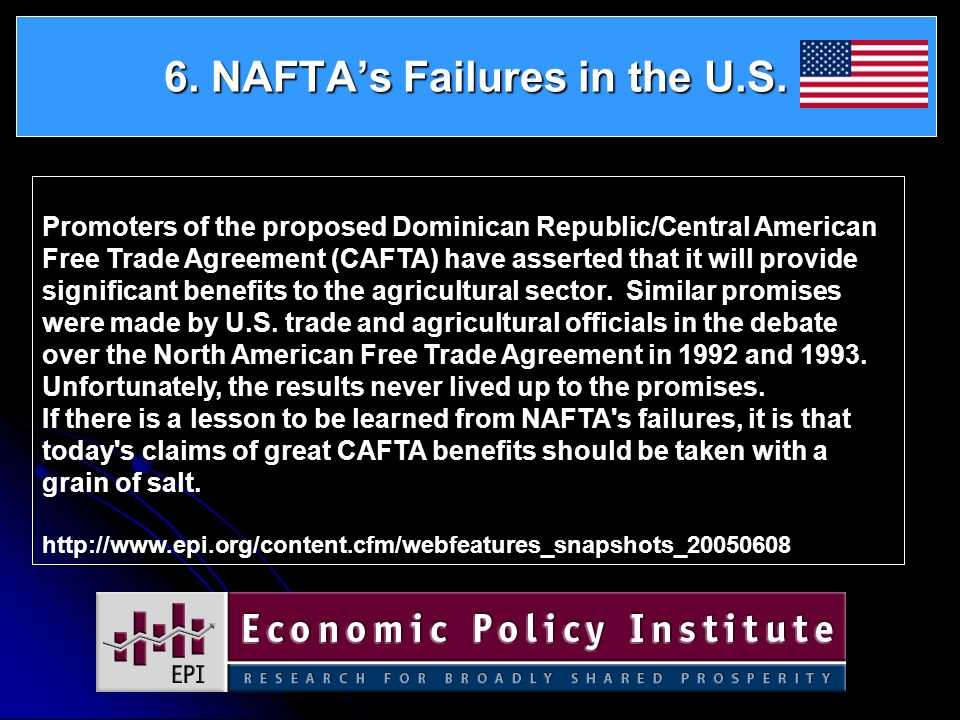 6. NAFTAs Failures in the U.S. Promoters of the proposed Dominican Republic/Central American Free Trade Agreement (CAFTA) have asserted that it will p