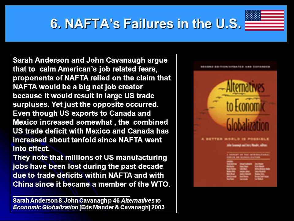 6. NAFTAs Failures in the U.S. Sarah Anderson and John Cavanaugh argue that to calm Americans job related fears, proponents of NAFTA relied on the cla